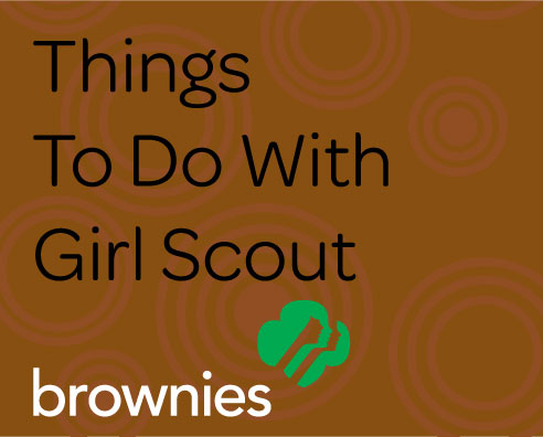 Things to Do with Girl Scout Brownies Volunteer Resource Guide